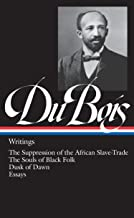 W.E.B. Du Bois : Writings : The Suppression of the African Slave-Trade / The Souls of Black Folk / Dusk of Dawn / Essays and Articles (Library of America)
