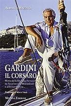 Scaricare Libri Gardini il corsaro. Storia della dynasty Ferruzzi: da Serafino alla Montedison e a Enrico Cuccia PDF