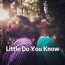 Little Do You Know
