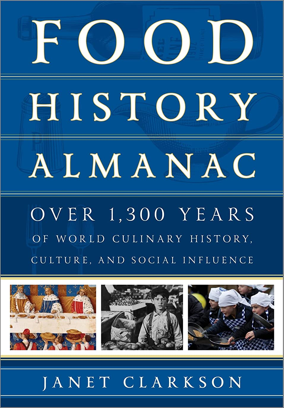 技術的な厚くする良心的Food History Almanac: Over 1,300 Years of World Culinary History, Culture, and Social Influence (English Edition)