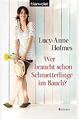 Wer braucht schon Schmetterlinge im Bauch?: Roman (German Edition) Kindle Edition