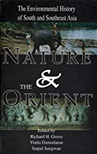 Nature and the Orient: The Environmental History of South and Southeast Asia (Studies in social ecology and environmental history)