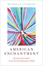 American Enchantment: Rituals of the People in the Post-Revolutionary World