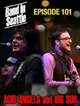 Acid Angels And Big Sur - 101 Episode - Band in Seattle