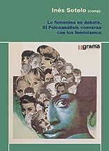 Lo femenino en debate: El psicoanálisis conversa con los feminismos (Spanish Edition)