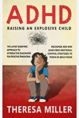 ADHD - RAISING AN EXPLOSIVE CHILD: The Latest Scientific Approach To Hyperactive Childhood For Positive Parenting. Recognize ADD And Learn New Emotional ... To Thrive In Adulthood (English Edition) eBook Kindle
