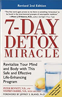 7-Day Detox Miracle: Revitalize Your Mind and Body with This Safe and Effective Life-Enhancing Progra m