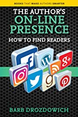 The Author's On-Line Presence: How to Find Readers (Books That Make Authors Smarter Book 2) Kindle Edition
