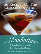 Manhattan: A Gentleman's Guide To The Perfect Drink - 56 Recipes Of The Classic Cocktail