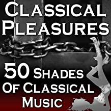 Classical Pleasures (50 Shades Of Classical Music)