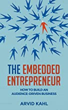 The Embedded Entrepreneur: How to Build an Audience-Driven Business (English Edition)