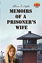Memoirs of a Prisoner's Wife: Based on a True Story