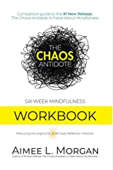 The Chaos Antidote: Six-Week Mindfulness Workbook (The Chaos Antidote series) Kindle Edition