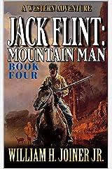 Jack Flint: Mountain Man: A Frontier Mountain Man Novel (A Jack Flint Mountain Man Western Book 4) Kindle Edition