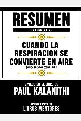 Resumen Extendido De Cuando La Respiracion Se Convierte En Aire (When Breath Becomes Air) - Basado En El Libro De Paul Kalanithi (Spanish Edition) Kindle Edition