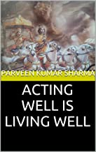 ACTING WELL  IS  LIVING WELL (Real  Life - Real  Happiness Book 18)