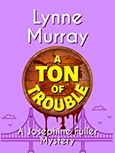 A Ton of Trouble (Josephine Fuller Mysteries Book 4)