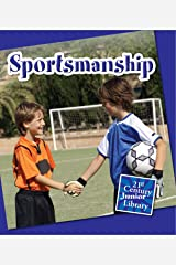Sportsmanship (21st Century Junior Library: Character Education) Kindle Edition