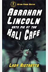 Abraham Lincoln Eats Pie at the Kali Cafe: an Action Figure erotic novella Kindle Edition