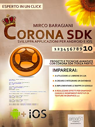 Corona SDK: sviluppa applicazioni per Android e iOS. Livello 10: Progetti e tecniche avanzate con Corona SDK (terza parte) (Esperto in un click)