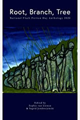 Root, Branch, Tree: 2020 National Flash Fiction Day Anthology Kindle Edition
