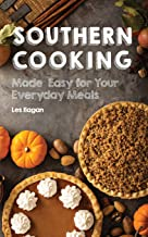 Southern Cooking: Made Easy for Your Everyday Meals