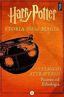 Un viaggio attraverso Pozioni ed Erbologia (Italian Edition)