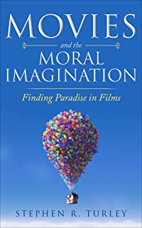 Movies and the Moral Imagination: Finding Paradise in Films (movies are prayers, movies for children, movies and meaning, film analysis, classical education, prayer, reviews, discernment)