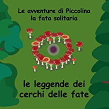 Fairy Ring Legends - Italian - Le leggende dei cerchi delle fate (The Adventures of Little Miss, The Lone Fairy - Italian - Le avventure di Piccolina, la fata solitaria Vol. 1) (Italian Edition)