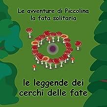 Fairy Ring Legends - Italian - Le leggende dei cerchi delle fate (The Adventures of Little Miss, The Lone Fairy - Italian - Le avventure di Piccolina, la fata solitaria Vol. 1) (Italian Edition)