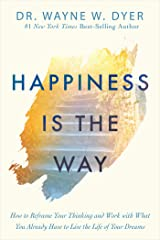 Happiness Is the Way: How to Reframe Your Thinking and Work with What You Already Have to Live the Life of Your Dreams Kindle Edition