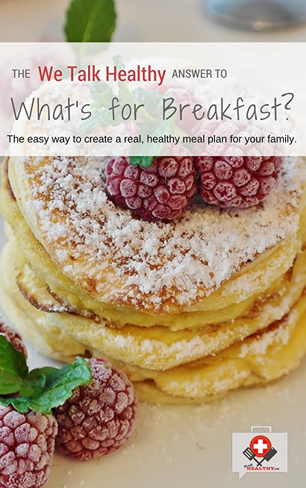 The WeTalkHealthy Answer to What's For Breakfast? Cookbook: The easy way to create a real, healthy meal plan for your family. (The WeTalkHealthy Answer ... For... ? Cookbooks Book 1) (English Edition)