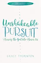 Unshakable Pursuit (A 30-Day Devotional): Chasing the God Who Chases Us