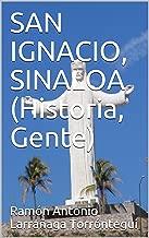 SAN IGNACIO, SINALOA (Historia, Gente) (Historia San Ignacio, Sinaloa, México nº 2) (Spanish Edition)