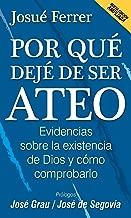 Por qué dejé de ser ateo: Evidencias sobre la existencia de Dios y cómo comprobarlo. (Spanish Edition)