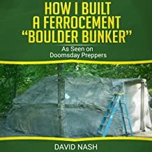 """How I Built a Ferrocement """"Boulder Bunker"""": As Seen on Doomsday Preppers"""
