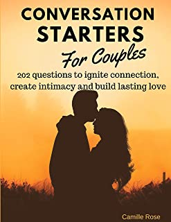 Conversation Starters for Couples - 202 questions to ignite connection, create intimacy and build lasting love.: A workbook with thought provoking and funny questions for date night or any time