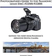 Photographer's Guide to the Panasonic Lumix DMC-FZ2500/FZ2000: Getting the Most from Panasonic's Advanced Digital Camera