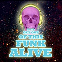 Never Get Out of This Funk Alive [Explicit]