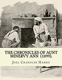 The Chronicles of Aunt Minervy Ann (1899). By: Joel Chandler Harris: Illustrated By: A. B. Frost (January 17, 1851 – June 22, 1928) was an American illustrator, graphic artist and comics writer.