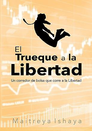 El Trueque a la Libertad: Un corredor de bolsa que corre a la Libertad (