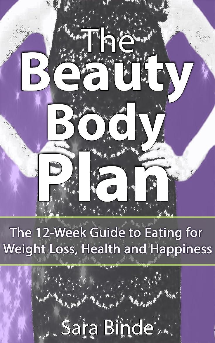 コートアブセイ冷ややかなThe Beauty Body Plan: The 12-Week Guide to Eating for Weight Loss, Health and Happiness (English Edition)