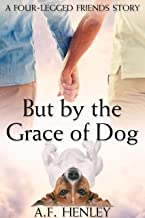 But by the Grace of Dog (Four-Legged Friends Book 1)