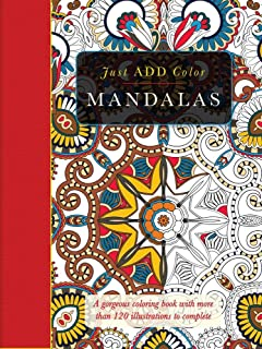 Mandalas: A Gorgeous Coloring Book with More than 120 Illustrations to Complete (Just Add Color)