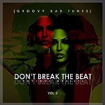 Don't Break The Beat (Groovy Bar Tunes), Vol. 3