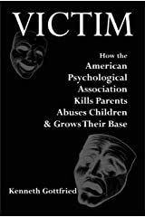 Victim: How the American Psychological Association Kills Parents, Abuses Children & Grows Their Base Kindle Edition