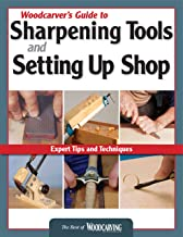 Woodcarver's Guide to Sharpening, Tools and Setting Up Shop: Expert Tips and Techniques (Fox Chapel Publishing) (Best of Woodcarving Illustrated)