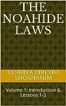 The Noahide Laws: Volume 1: Introduction & Lessons 1-3