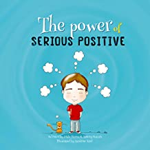 The Power of Serious Positive: A story about finding the Power within and Staying Positive