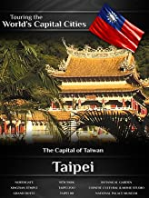 Touring the World's Capital Cities Taipei: The Capital of Taiwan